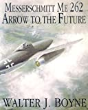 Messerschmitt Me 262: Arrow to the Future (Schiffer Military/Aviation History)