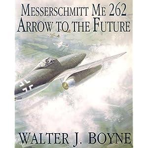 Messerschmitt Me 262: Arrow to the Future Walter J. Boyne
