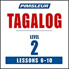 Pimsleur Tagalog Level 2 Lessons 6-10: Learn to Speak and Understand Tagalog with Pimsleur Language Programs Hörbuch von  Pimsleur Gesprochen von:  Pimsleur