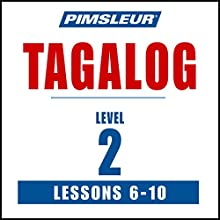 Pimsleur Tagalog Level 2 Lessons 6-10: Learn to Speak and Understand Tagalog with Pimsleur Language Programs Audiobook by  Pimsleur Narrated by  Pimsleur