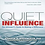 Quiet Influence: The Introvert's Guide to Making a Difference | Jennifer Kahnweiler PhD