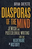 img - for Diasporas of the Mind: Jewish and Postcolonial Writing and the Nightmare of History by Cheyette, Bryan (2014) Hardcover book / textbook / text book