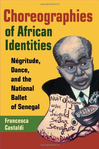 Choreographies of African Identities: Negritude, Dance, and the National Ballet of Senegal PDF