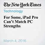 For Some, iPad Pro Can't Match PC Strengths | Brian X. Chen