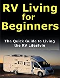 Search : RV Living for Beginners: The Quick Guide to Living the RV Lifestyle: Travel Full Time and Find Freedom