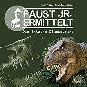 Die letzten Dinosaurier (Faust jr. ermittelt 01) | Sven Preger, Ralph Erdenberger