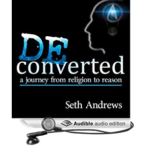 Deconverted: A Journey from Religion to Reason Unabridged (Audio Download): Amazon.co.uk: Seth Andrews: Books