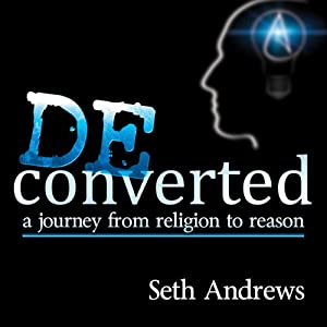 Deconverted: A Journey from Religion to Reason | [Seth Andrews]