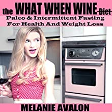 The What When Wine Diet: Paleo and Intermittent Fasting for Health and Weight Loss (       UNABRIDGED) by Melanie Avalon Narrated by Melanie Avalon