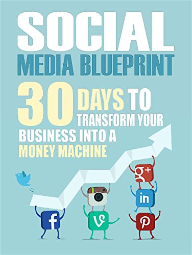 Social Media: 30 Days To Transform Your Business Into A Money Machine (The Social Media Marketing Blueprint to Master Facebook, Twitter, Youtube, Pinterest, & Reddit – Make Up to $1000 Per Day)