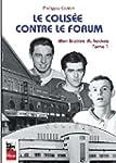 Le Colisee Contre le Forum : Mon Hist...