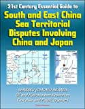 img - for 21st Century Essential Guide to South and East China Sea Territorial Disputes Involving China and Japan - Senkaku (Diaoyu) Islands, Oil and Hydrocarbon Resources, East Asia and Pacific Disputes book / textbook / text book