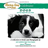 Chicken Soup for the Soul Celebrates Dogs: and the People Who Love Them (0757301479) by Canfield, Jack