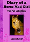 Diary Of A Horse Mad Girl (The Full Collection) All 5 Stories in the Series: A Perfect Horse Book for Girls who Love Horses! (English Edition)