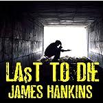 Last to Die | James Hankins