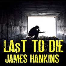 Last to Die Audiobook by James Hankins Narrated by Troy McElfresh