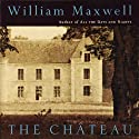 The Chateau (       UNABRIDGED) by William Maxwell Narrated by Karl Miller