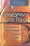 Corazones de Fuego: Ocho Mujeres en la Iglesia Clandestina y la Historia de su Fe Costosa (Spanish Edition)