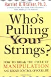 img - for Who's Pulling Your Strings?: How to Break the Cycle of Manipulation and Regain Control of Your Life by Braiker, Harriet (2004) book / textbook / text book
