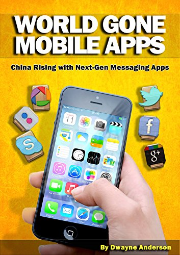 world-gone-mobile-apps-china-rising-with-next-gen-messaging-apps-english-edition