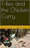 T-Rex and the Chicken Curry