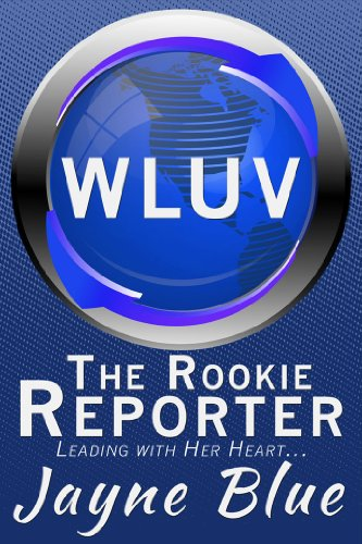 Jayne Blue - The Rookie Reporter (WLUV Book 2)