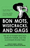 img - for Bon Mots, Wisecracks, and Gags: The Wit of Robert Benchley, Dorothy Parker, and the Algonquin Round Table book / textbook / text book