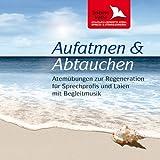 """Aufatmen & Abtauchen: Atem�bungen zur Regeneration f�r Sprechprofis und Laien mit Begleitmusikvon """"Sabine Velfe"""""""