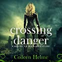 Crossing Danger: A Shelby Nichols Adventure (       UNABRIDGED) by Colleen Helme Narrated by Wendy Tremont King