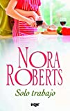 S�lo trabajo (Nora Roberts)