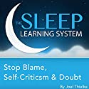 Stop Blame, Self-Criticism, and Doubt, Guided Meditation and Affirmations (The Sleep Learning System) Speech by Joel Thielke Narrated by Joel Thielke