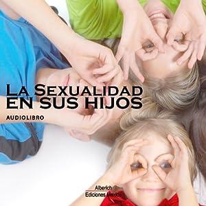 La sexualidad en los hijos [Sexuality in Children] Audiobook