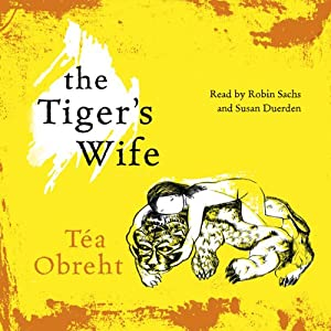 The Tiger's Wife | [Tea Obreht]