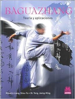 BAGUAZHANG. Teoria y aplicaciones (Spanish Edition): Liang. Jwing-Ming