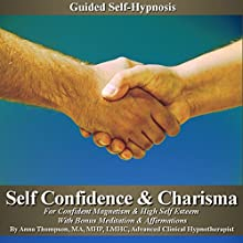 Self-Confidence & Charisma Guided Self-Hypnosis: For Confident Magnetism & High Self Esteem with Bonus Meditation & Affirmations Discours Auteur(s) : Anna Thompson Narrateur(s) : Anna Thompson