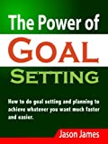 img - for The Power of Goal Setting: How to do goal setting and planning to achieve whatever you want much faster and easier book / textbook / text book