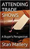 ATTENDING TRADE SHOWS: A Buyer's Perspective