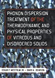 img - for Phonon Dispersion Treatment of the Thermodynamic and Physical Properties of Vitreous and Disordered Solids book / textbook / text book