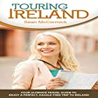 Touring Ireland: Your Ultimate Travel Guide to Enjoy a Perfect, Hassle-Free Trip to Ireland Hörbuch von Sean McCormick Gesprochen von: Laura Cable