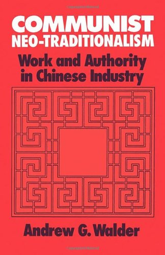Communist Neo-Traditionalism: Work and Authority in Chinese Industry, Andrew G. Walder