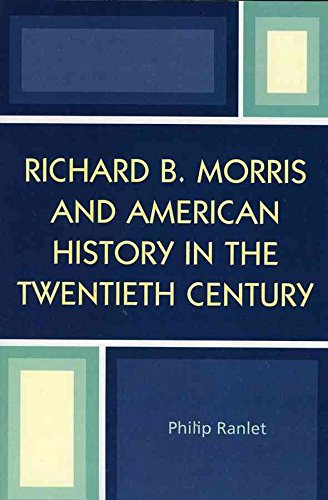 richard-b-morris-and-american-history-in-the-twentieth-century-by-philip-ranlet-published-august-200
