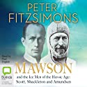 Mawson and the Ice Men of the Heroic Age: Scott, Shackleton and Amundsen (       UNABRIDGED) by Peter FitzSimons Narrated by Paul English
