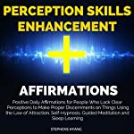 Perception Skills Enhancement Affirmations: Positive Daily Affirmations for People Who Lack Clear Perceptions to Make Proper Discernments on Things | Stephens Hyang