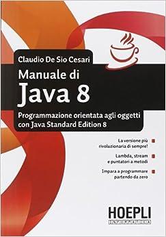 Manuale di Java 8. Programmazione orientata agli oggetti con Java