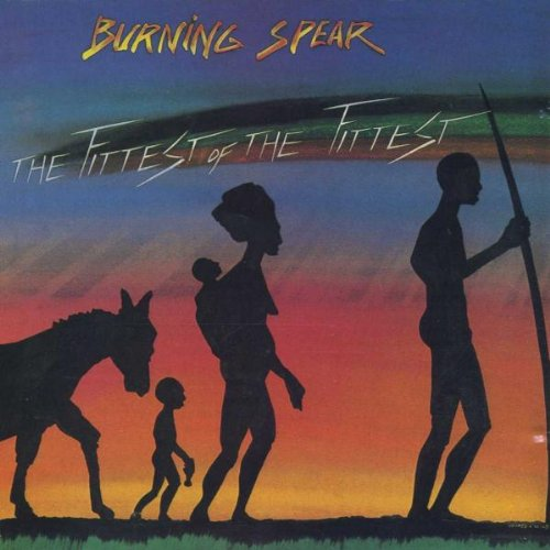 Burning Spear – The Fittest Of The Fittest (Reissue) (1987) [FLAC]