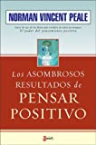 Los Asombrosos Resultados de Pensar Positivo (The Amazing Results of Positive Thinking) (Spanish Edition)