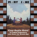 Keep Austin Weird: A Lesbian Superhero Love Story for Grown-Ups | Mary Jane