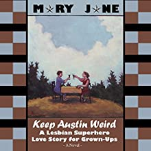 Keep Austin Weird: A Lesbian Superhero Love Story for Grown-Ups (       UNABRIDGED) by Mary Jane Narrated by Mary Jane