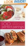 100 Perfect Pairings: Small Plates to...