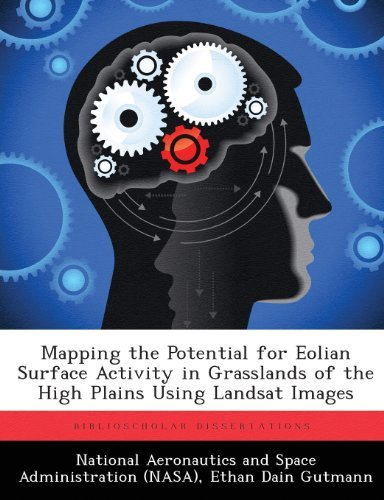 Mapping the Potential for Eolian Surface Activity in Grasslands of the High Plains Using Landsat Images by Gutmann Ethan Dain (2013-03-12) Paperback PDF